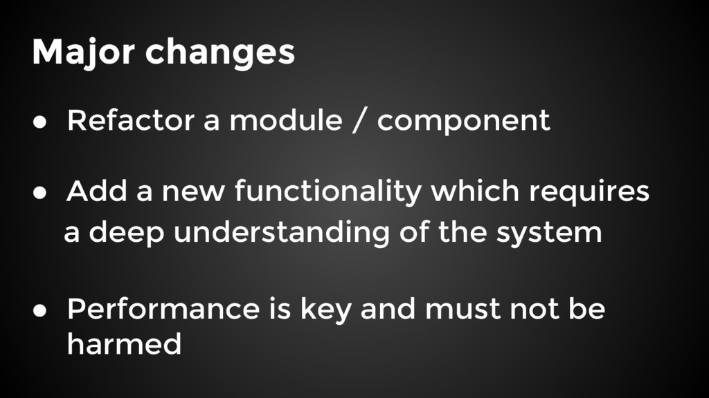 Major changes ● Refactor a module / component ●...