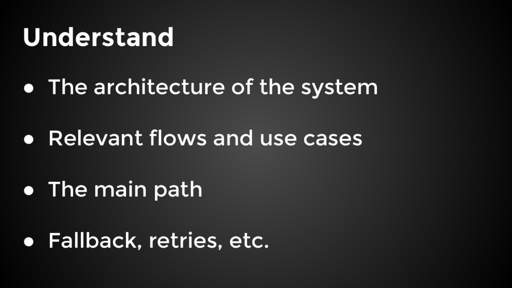Understand ● The architecture of the system ● R...