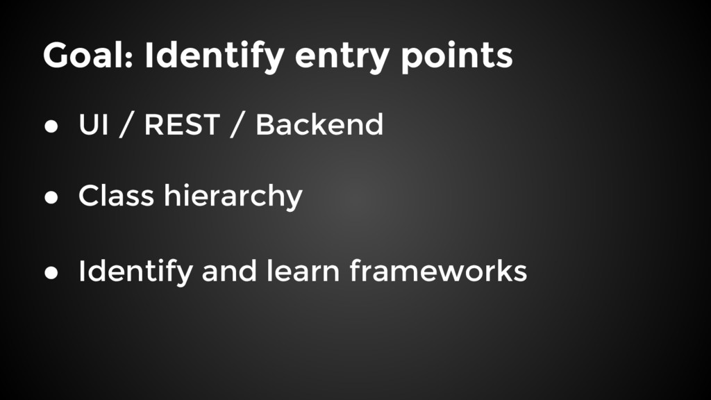 Goal: Identify entry points ● UI / REST / Backe...