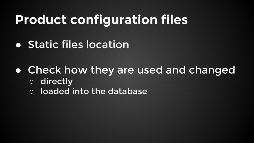 Product configuration files ● Static files loca...