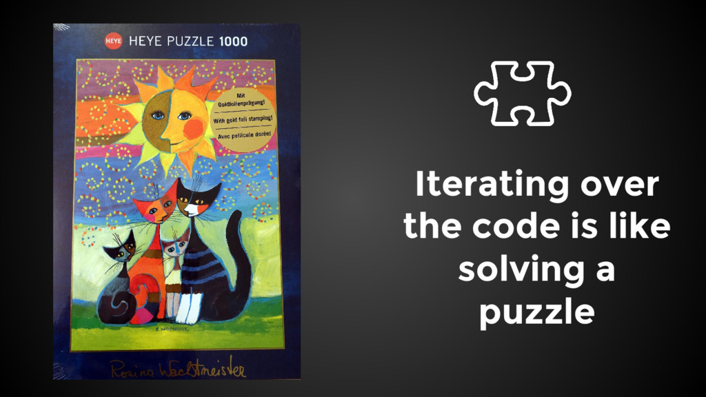 Iterating over the code is like solving a puzzle