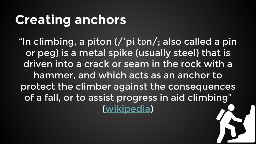 "Creating anchors ""In climbing, a piton (/ˈpiːtɒ..."