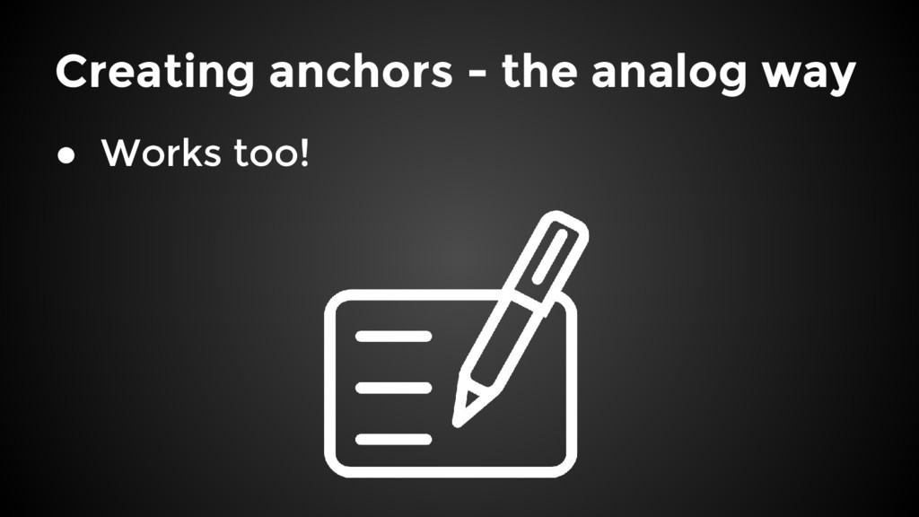 Creating anchors - the analog way ● Works too!