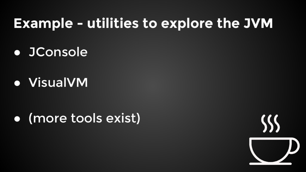 Example - utilities to explore the JVM ● JConso...