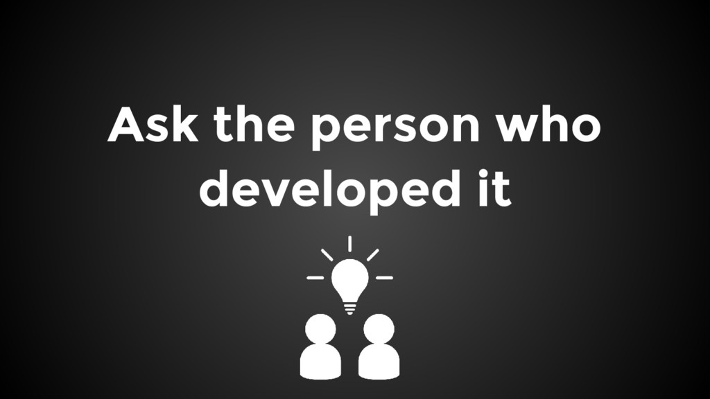 Ask the person who developed it