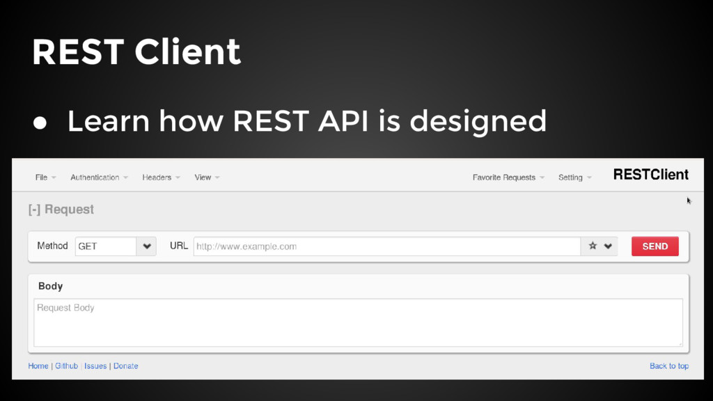 REST Client ● Learn how REST API is designed
