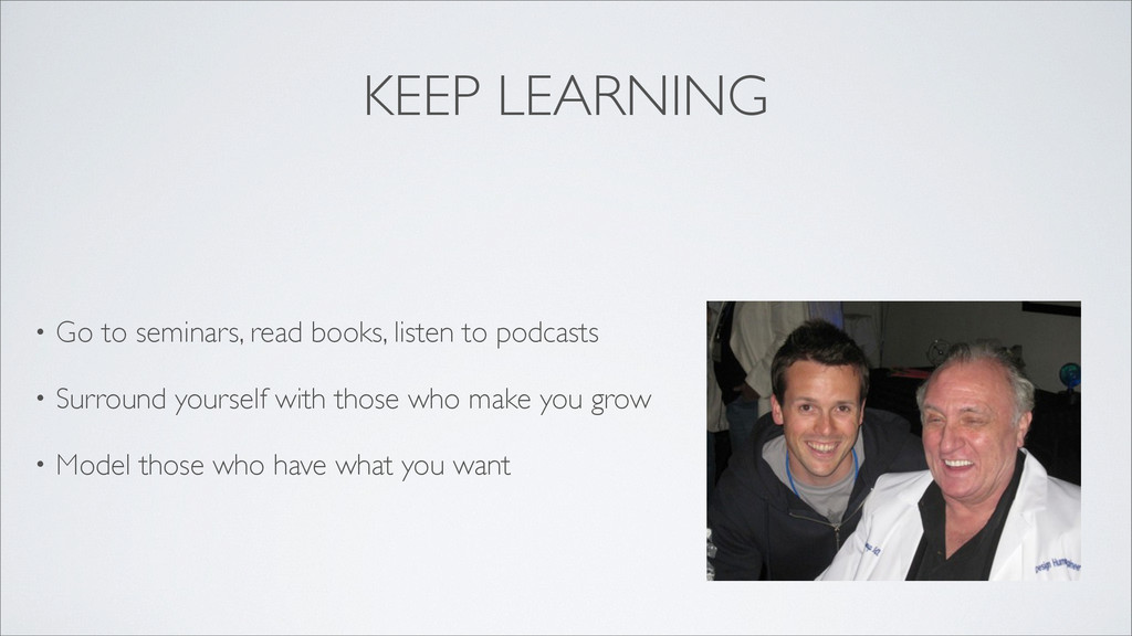 KEEP LEARNING • Go to seminars, read books, lis...