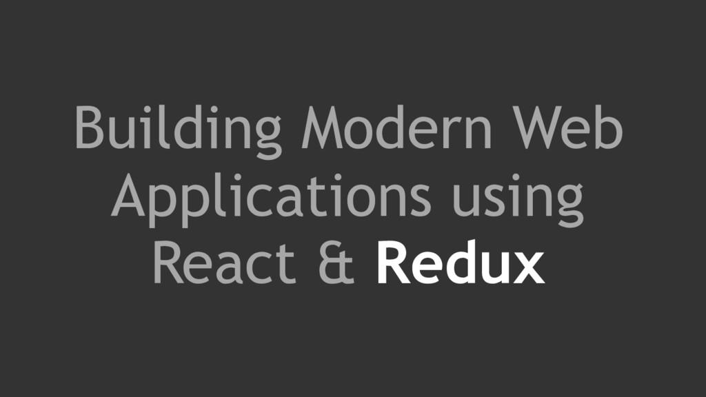 Building Modern Web Applications using React & ...