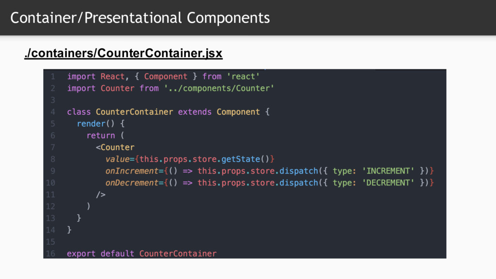 Container/Presentational Components ./container...