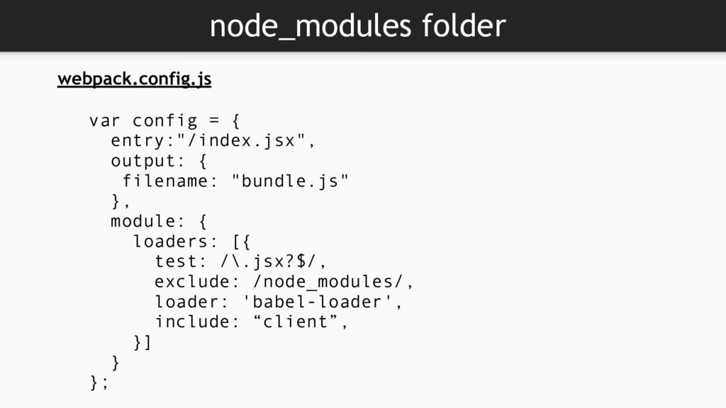 node_modules folder webpack.config.js var confi...