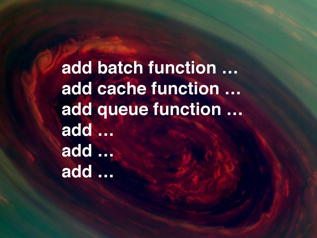 add batch function …! add cache function …! add...