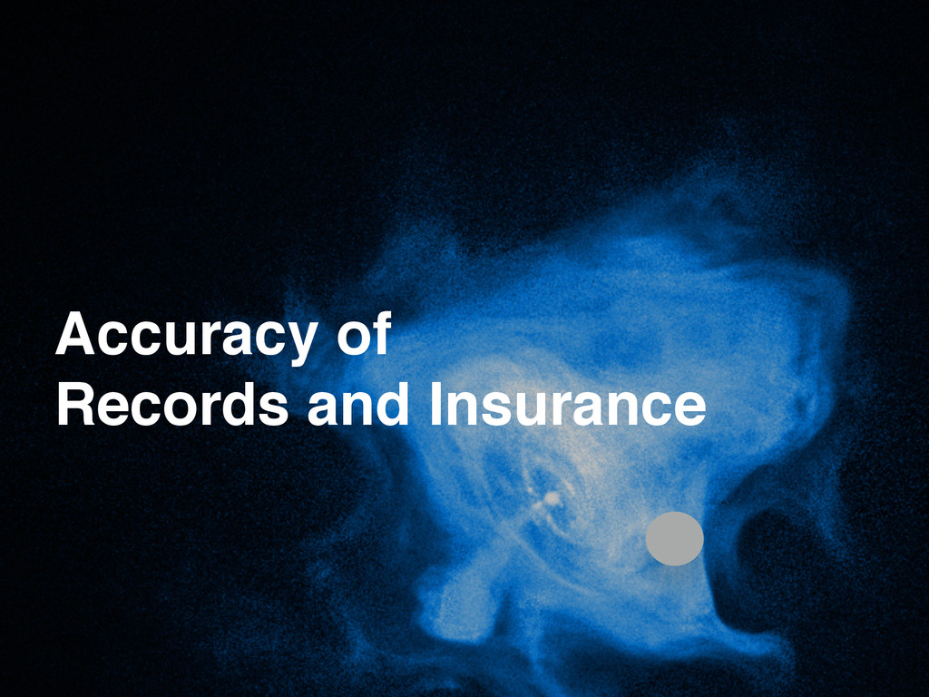 Accuracy of! Records and Insurance