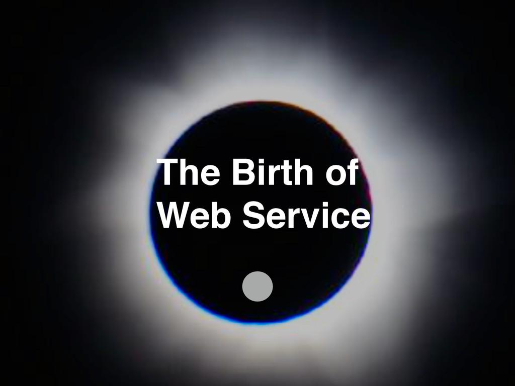 The Birth of! Web Service