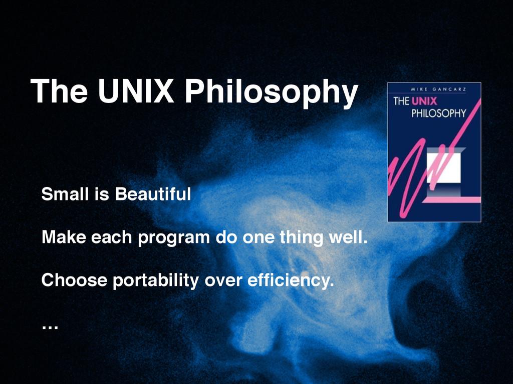 The UNIX Philosophy Small is Beautiful! ! Make ...