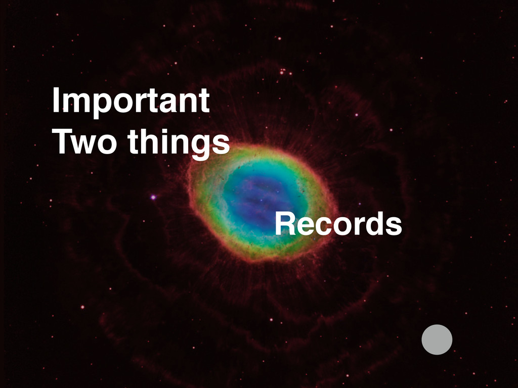 Records Important! Two things