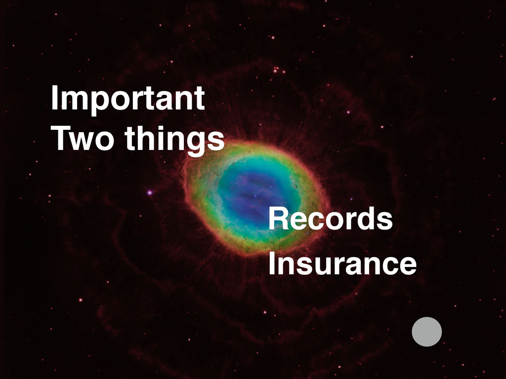 Records Important! Two things Insurance