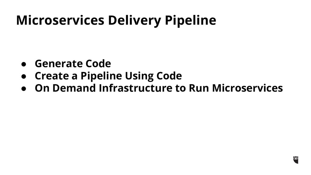 Microservices Delivery Pipeline ● Generate Code...