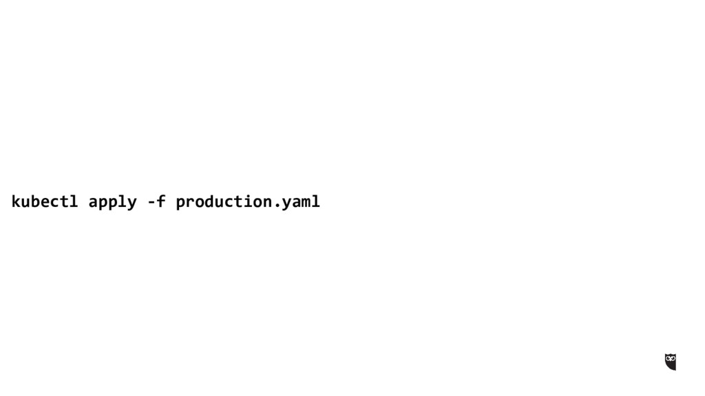 kubectl apply -f production.yaml