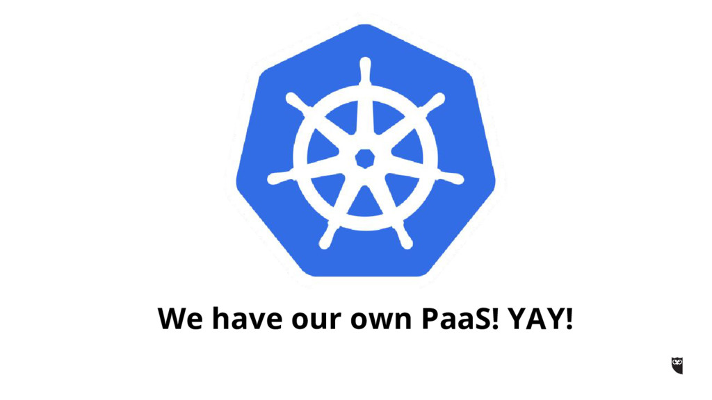 We have our own PaaS! YAY!