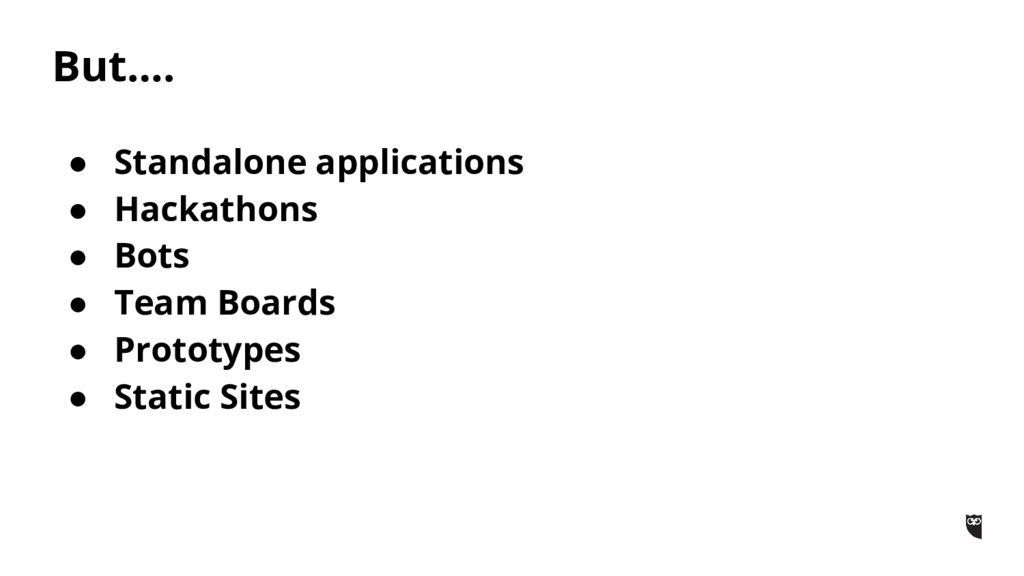 But…. ● Standalone applications ● Hackathons ● ...