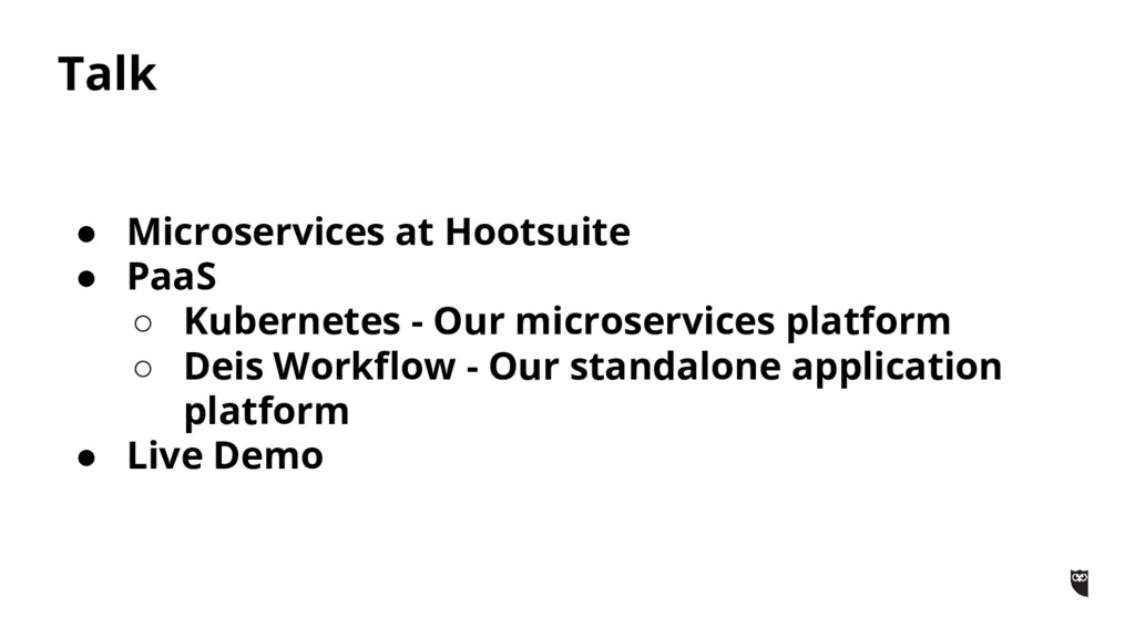 Talk ● Microservices at Hootsuite ● PaaS ○ Kube...