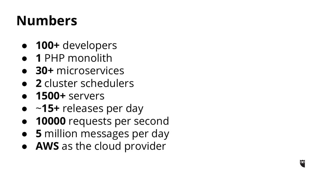 Numbers ● 100+ developers ● 1 PHP monolith ● 30...