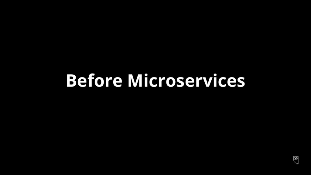 Before Microservices