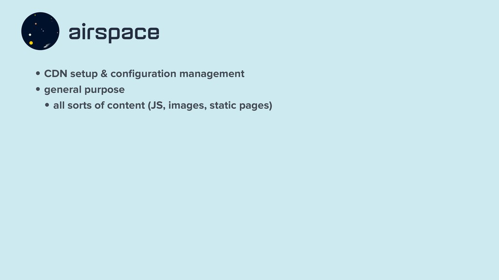 • CDN setup & configuration management • general...