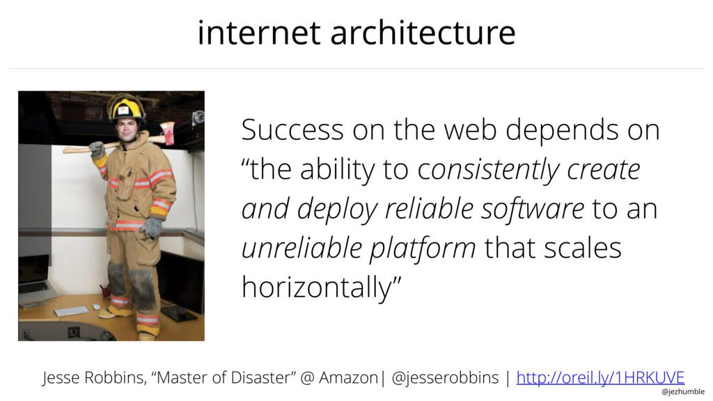@jezhumble internet architecture Success on the...
