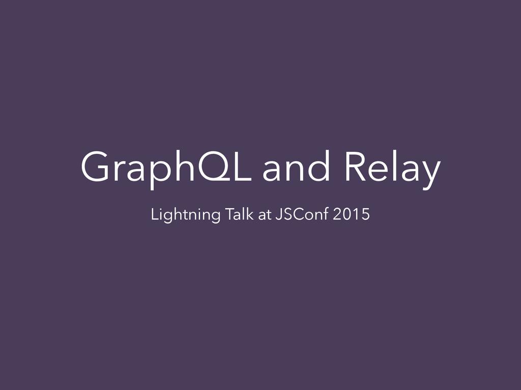 GraphQL and Relay Lightning Talk at JSConf 2015