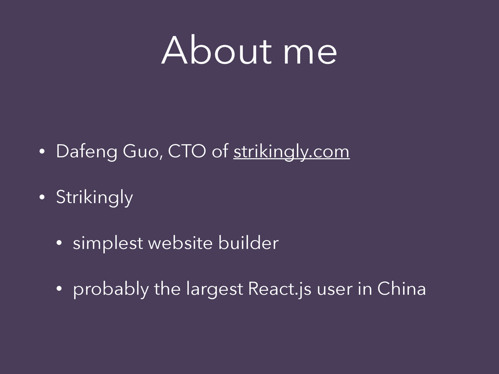 About me • Dafeng Guo, CTO of strikingly.com • ...