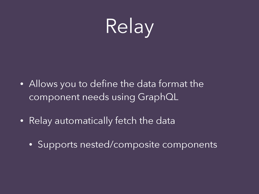Relay • Allows you to define the data format the...
