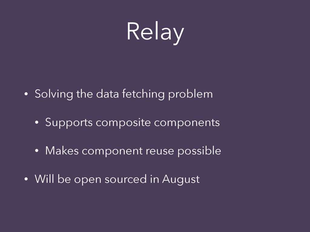 Relay • Solving the data fetching problem • Sup...