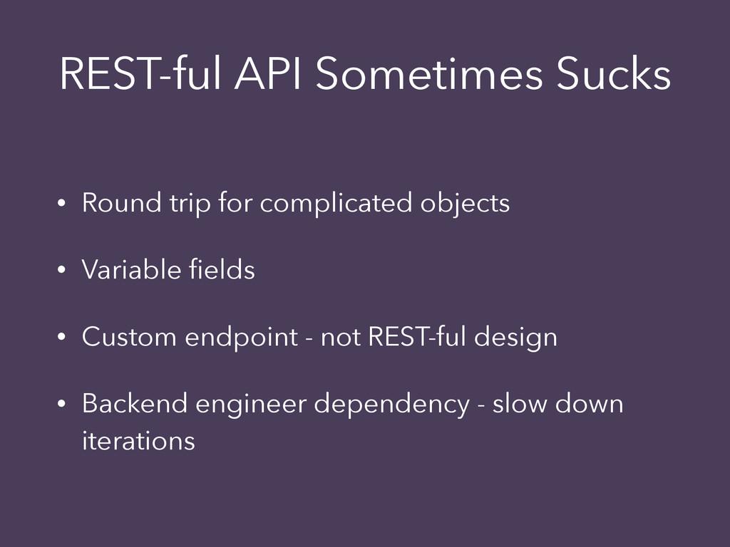 REST-ful API Sometimes Sucks • Round trip for c...
