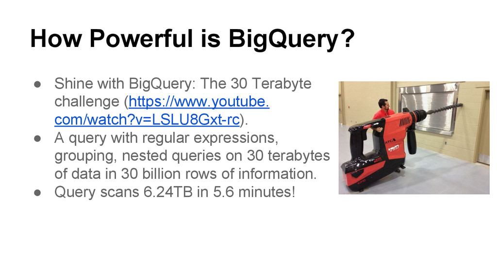 How Powerful is BigQuery? ● Shine with BigQuery...