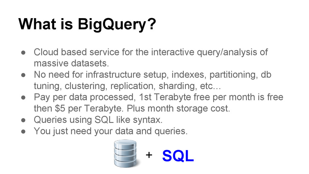 What is BigQuery? ● Cloud based service for the...
