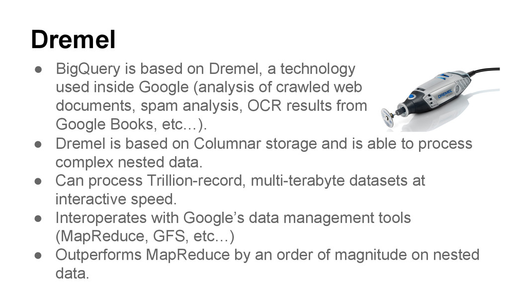 Dremel ● BigQuery is based on Dremel, a technol...