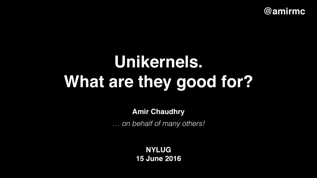 Unikernels. What are they good for? NYLUG 15 J...