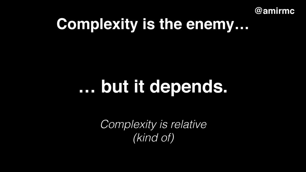 Complexity is the enemy… @amirmc … but it depen...