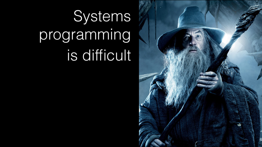 Systems programming is difficult