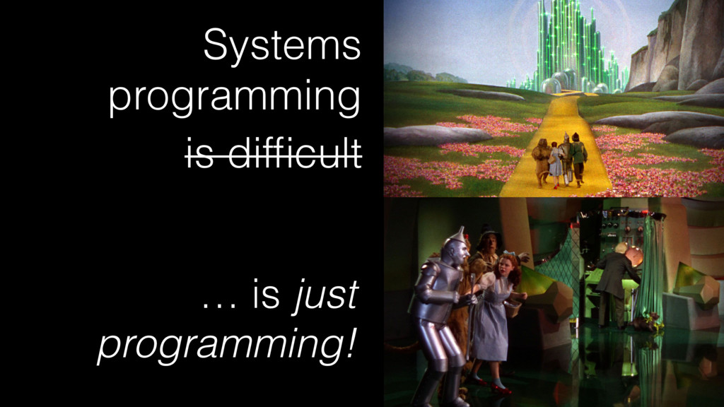 … is just programming! Systems programming is d...