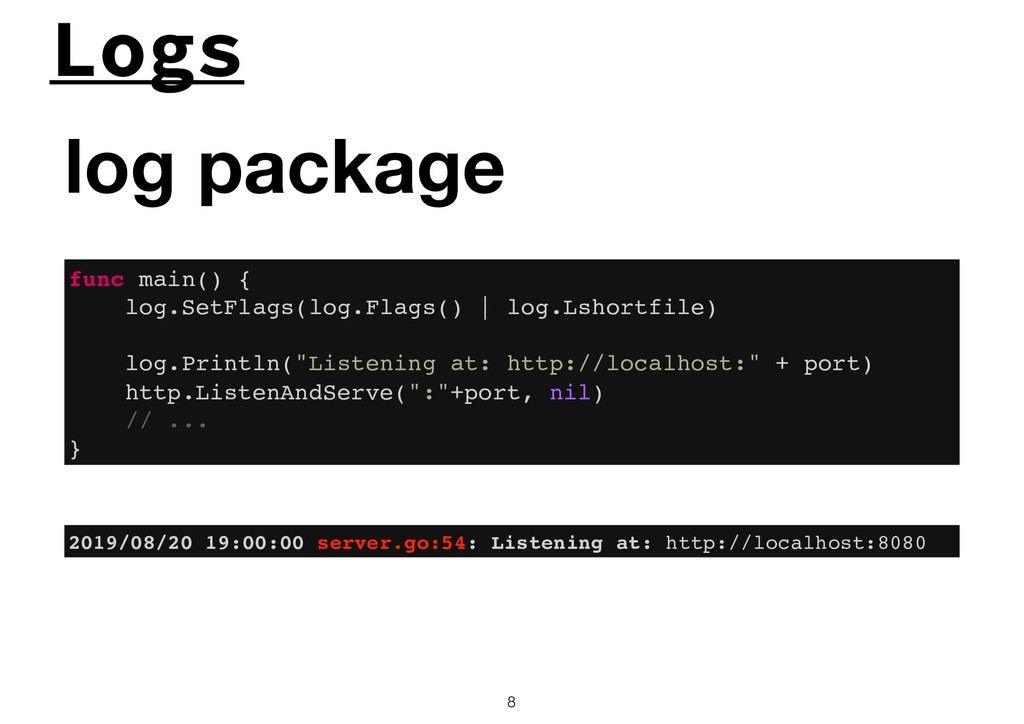 Logs !8 log package func main() { log.SetFlags(...