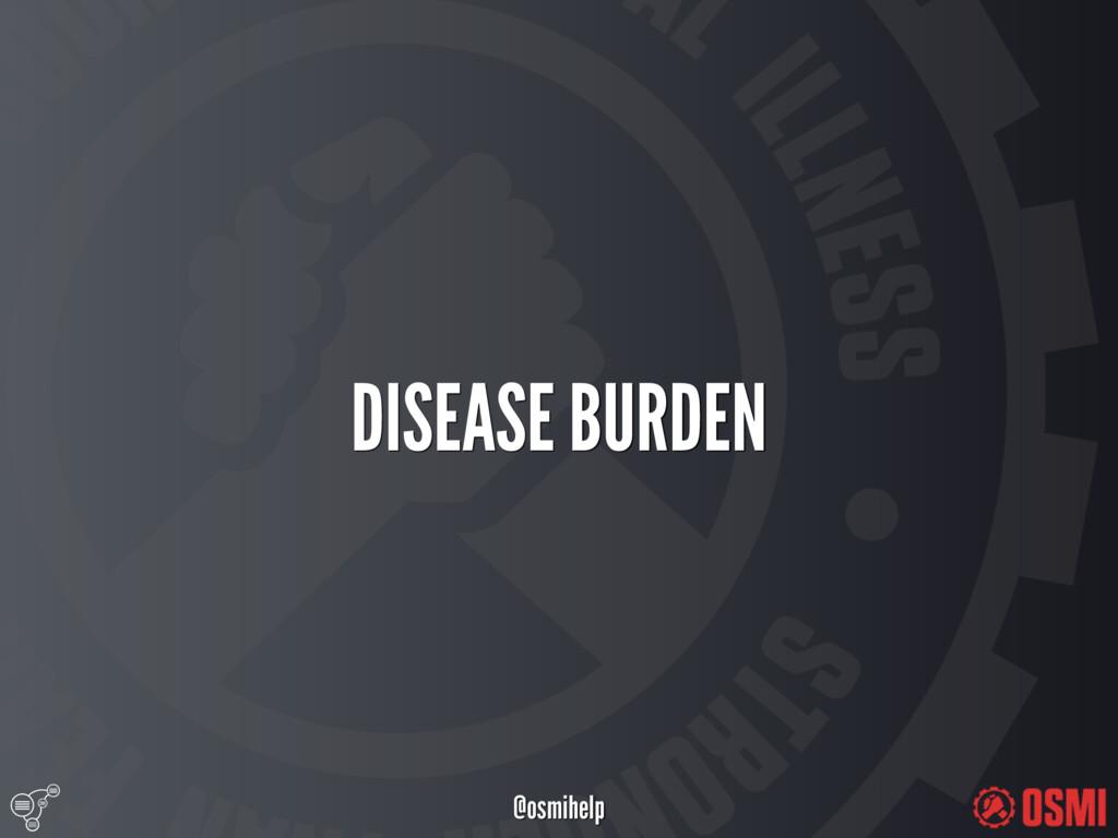 @osmihelp DISEASE BURDEN