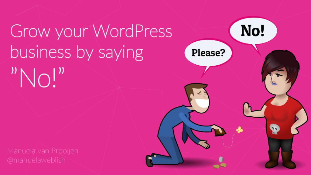 "Grow your WordPress business by saying ""No!"" Ma..."
