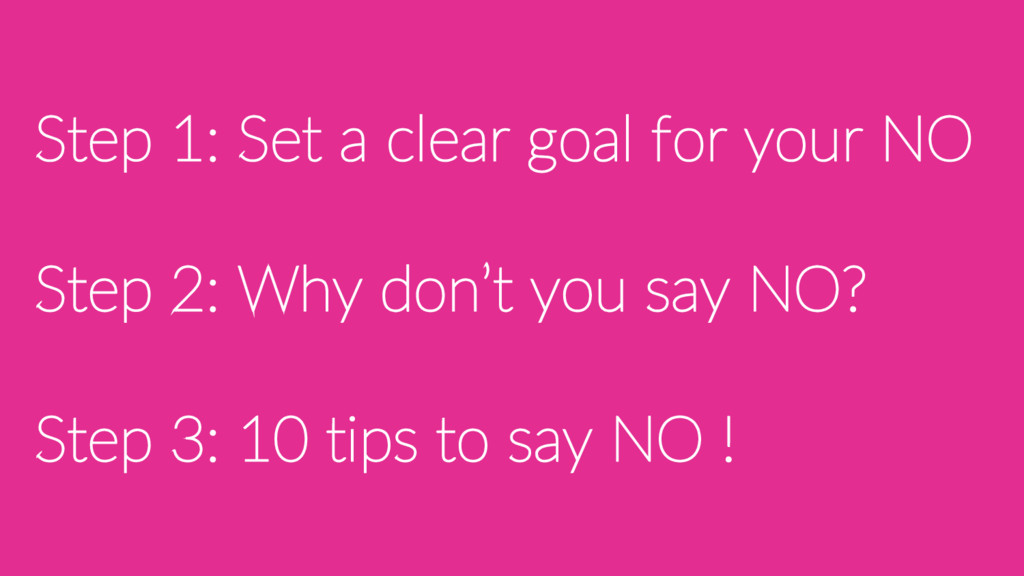 Step 1: Set a clear goal for your NO Step 2: Wh...