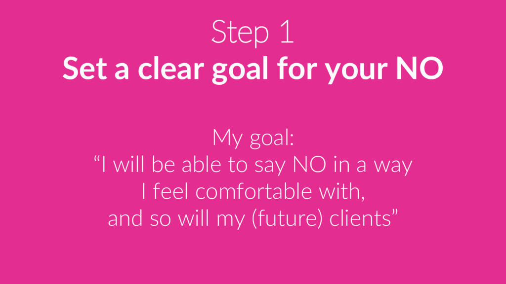 "Step 1 Set a clear goal for your NO My goal: ""I..."