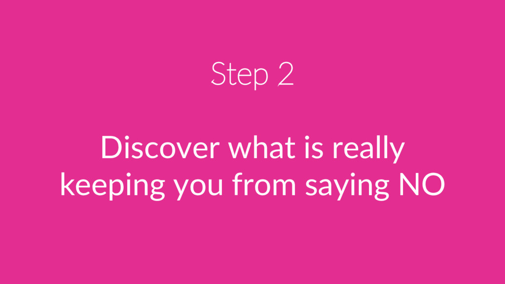 Step 2 Discover what is really keeping you from...