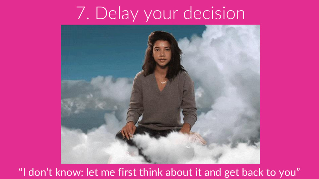 "7. Delay your decision ""I don't know: let me fi..."