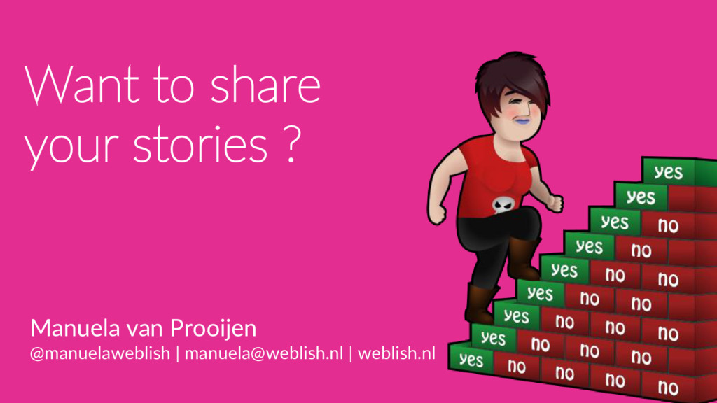Want to share your stories ? Manuela van Prooij...