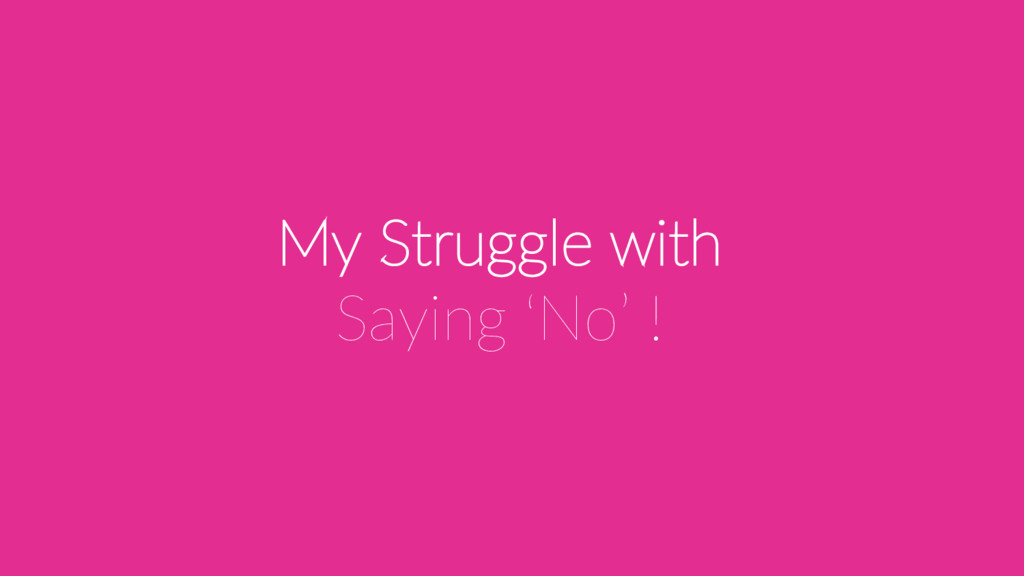 My Struggle with Saying 'No' !